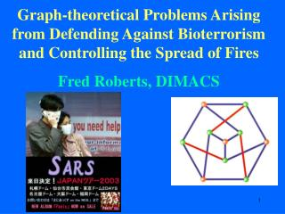 Graph-theoretical Problems Arising from Defending Against Bioterrorism and Controlling the Spread of Fires Fred Roberts,