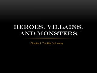 Heroes, villains, and Monsters