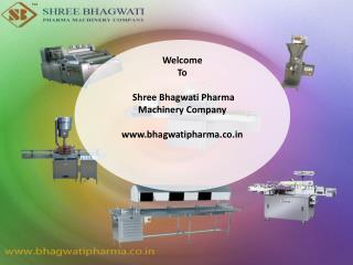 Welcome To Shree Bhagwati Pharma Machinery Company www.bhagwatipharma.co.in