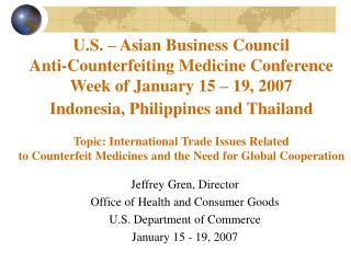 Jeffrey Gren, Director Office of Health and Consumer Goods U.S. Department of Commerce January 15 - 19, 2007
