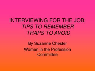 INTERVIEWING FOR THE JOB: TIPS TO REMEMBER  TRAPS TO AVOID