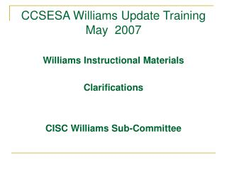 CCSESA Williams Update Training May  2007