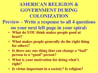 AMERICAN RELIGION & GOVERNMENT DURING COLONIZATION  Preview – Write a response to all 4 questions on your next left