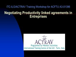 ITC-ILO/ACTRAV Training Workshop for ACFTU A3-01396 Negotiating Productivity linked agreements in Entreprises