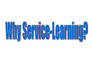Why Service-Learning?