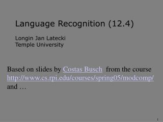 Language Recognition (12.4) Longin Jan Latecki Temple University