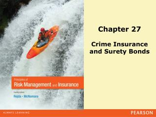 Chapter 27 Crime Insurance  and Surety Bonds