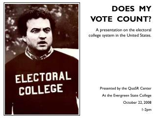 DOES  MY VOTE  COUNT? A presentation on the electoral                  college system in the United States. Presented by