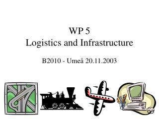 WP 5 Logistics and Infrastructure