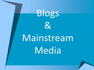 Blogs  &  Mainstream Media