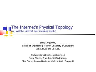 The Internet s Physical Topology or, Will the Internet ever measure itself
