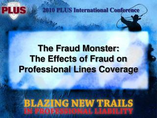 The Fraud Monster: The Effects of Fraud on Professional Lines Coverage