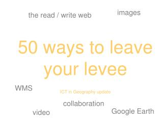 50 ways to leave your levee ICT in Geography update