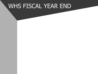 WHS FISCAL YEAR END
