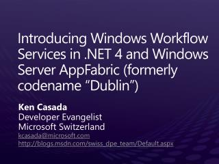 "Introducing Windows Workflow Services in .NET 4 and Windows Server  AppFabric  (formerly codename ""Dublin"")"