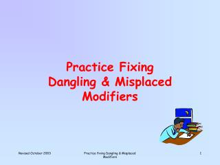Practice Fixing Dangling & Misplaced Modifiers