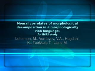 Neural correlates of morphological decomposition in a morphologically rich language :  An fMRI study