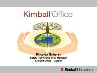 Rhonda Scherer Safety / Environmental Manager Kimball Office – Jasper