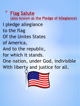 Flag Salute (also known as the Pledge of Allegiance)