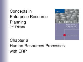 Concepts in  Enterprise Resource Planning 2 nd  Edition Chapter 6 Human Resources Processes with ERP