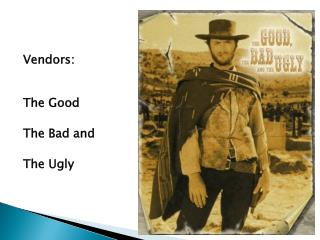 Vendors:  The Good The Bad and  The Ugly