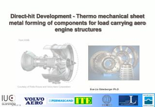 Direct-hit Development - Thermo mechanical sheet  metal forming of components for load carrying aero  engine structures