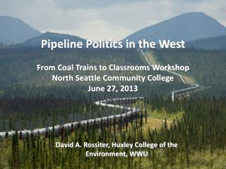 Pipeline Politics in the West From Coal Trains to Classrooms Workshop North Seattle Community College June 27, 2013