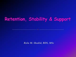 Retention, Stability & Support