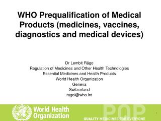 WHO Prequalification of Medical Products (medicines, vaccines, diagnostics and medical devices)