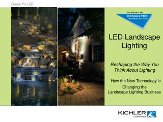LED Landscape Lighting Reshaping the Way You Think About Lighting How the New Technology is Changing the Landscape Light