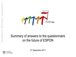 Summary of answers to the questionnaire on the future of ESPON 2 7  September 2011