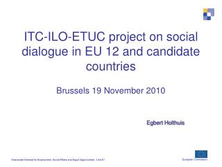 ITC-ILO-ETUC project on social dialogue in EU 12 and candidate countries Brussels 19 November 2010