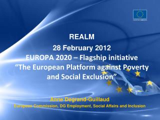 "REALM 28 February 2012 EUROPA 2020 – Flagship initiative  ""The European Platform against Poverty and Social Exclusio"