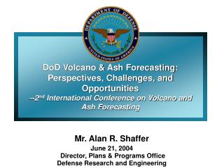 DoD Volcano & Ash Forecasting: Perspectives, Challenges, and Opportunities  --2 nd  International Conference on Volcano