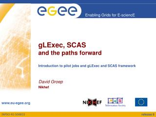 gLExec, SCAS and the paths forward Introduction to pilot jobs and gLExec and SCAS framework