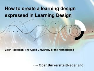 How to create a learning design expressed in Learning Design