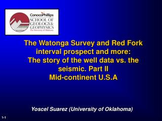 The Watonga Survey and Red Fork interval prospect  and more:  The story of the well data vs. the seismic . Part II  Mid