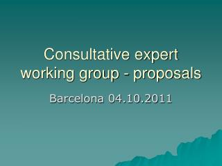 Consultative expert working group - proposals