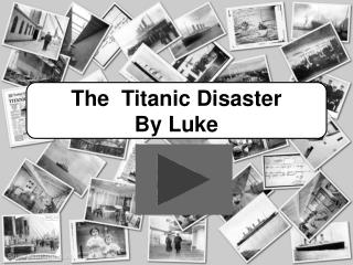 The  Titanic Disaster  By Luke