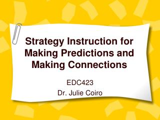Strategy Instruction for Making Predictions and Making Connections