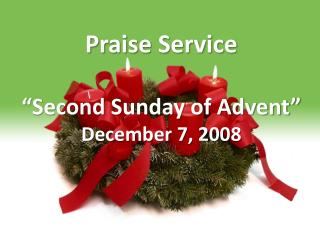 "Praise Service ""Second Sunday of Advent"" December 7, 2008"