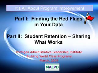 Part I:  Finding the Red Flags  in Your Data Part II:  Student Retention – Sharing What Works