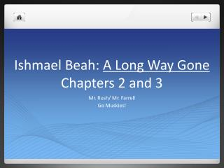 Ishmael Beah:  A Long Way Gone  Chapters 2 and 3