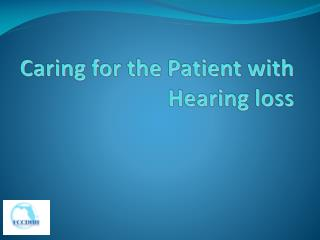Caring for the Patient with Hearing loss