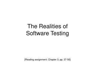 The Realities of  Software Testing
