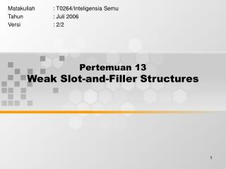 Pertemuan 13 Weak Slot-and-Filler Structures