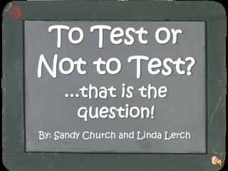 To Test or Not to Test?  ...that is the question!