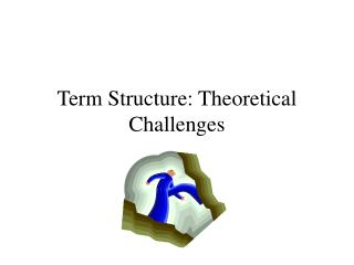 Term Structure: Theoretical Challenges