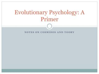 Evolutionary Psychology: A Primer