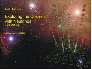 Aart Heijboer Exploring the Cosmos with Neutrinos …all of them. vidi interview 14 mei 2008